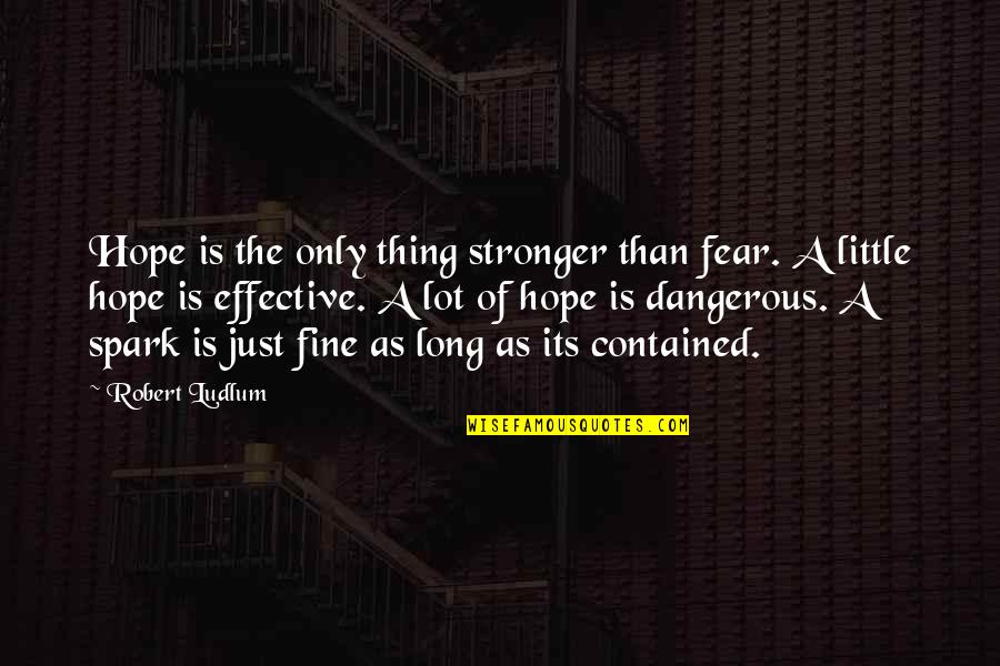 Hope Is Dangerous Quotes By Robert Ludlum: Hope is the only thing stronger than fear.