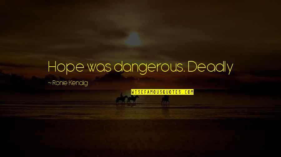 Hope Is Dangerous Quotes By Ronie Kendig: Hope was dangerous. Deadly