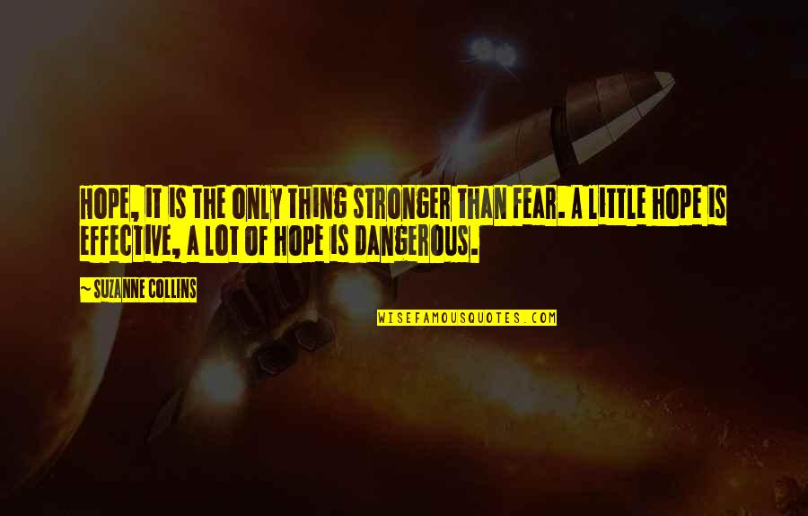 Hope Is Dangerous Quotes By Suzanne Collins: Hope, it is the only thing stronger than