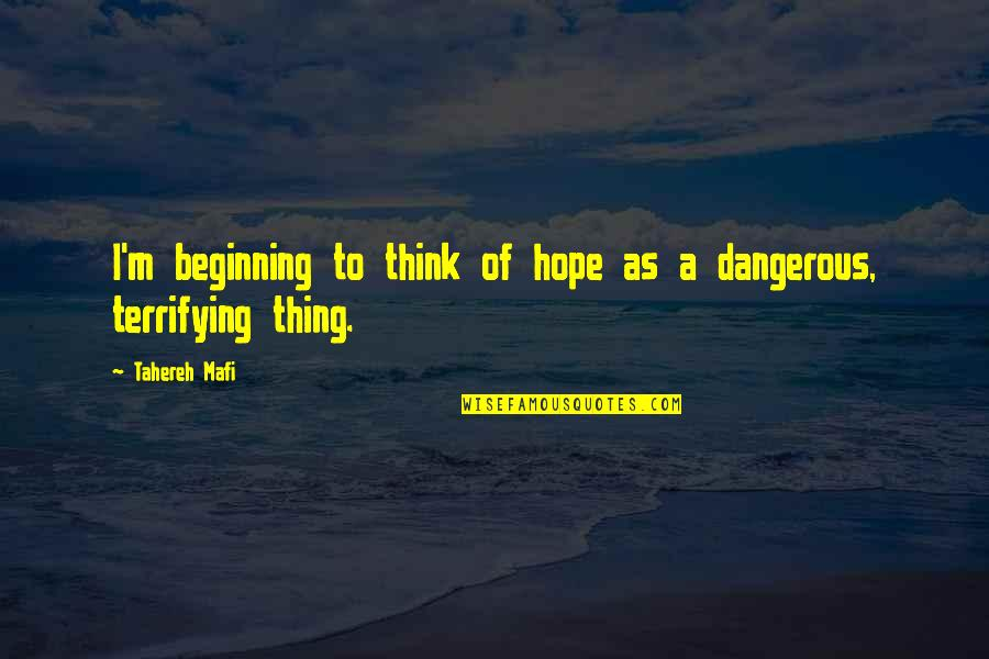 Hope Is Dangerous Quotes By Tahereh Mafi: I'm beginning to think of hope as a