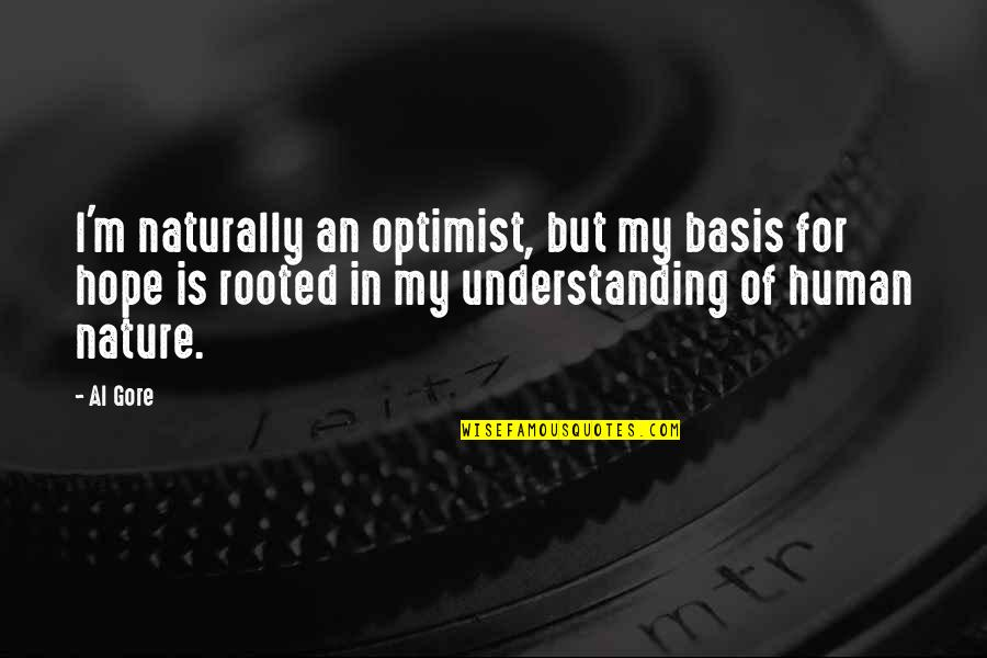 Hope Is For Quotes By Al Gore: I'm naturally an optimist, but my basis for