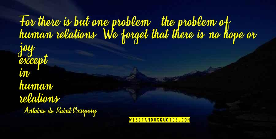 Hope Is For Quotes By Antoine De Saint-Exupery: For there is but one problem - the