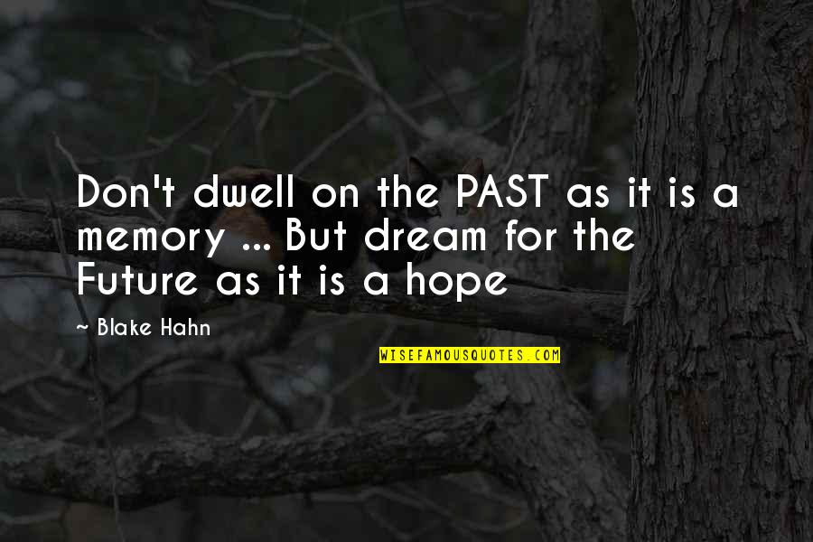 Hope Is For Quotes By Blake Hahn: Don't dwell on the PAST as it is