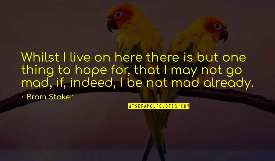 Hope Is For Quotes By Bram Stoker: Whilst I live on here there is but