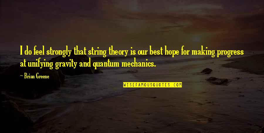 Hope Is For Quotes By Brian Greene: I do feel strongly that string theory is