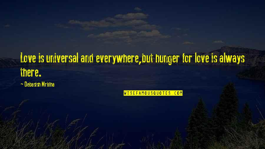 Hope Is For Quotes By Debasish Mridha: Love is universal and everywhere,but hunger for love