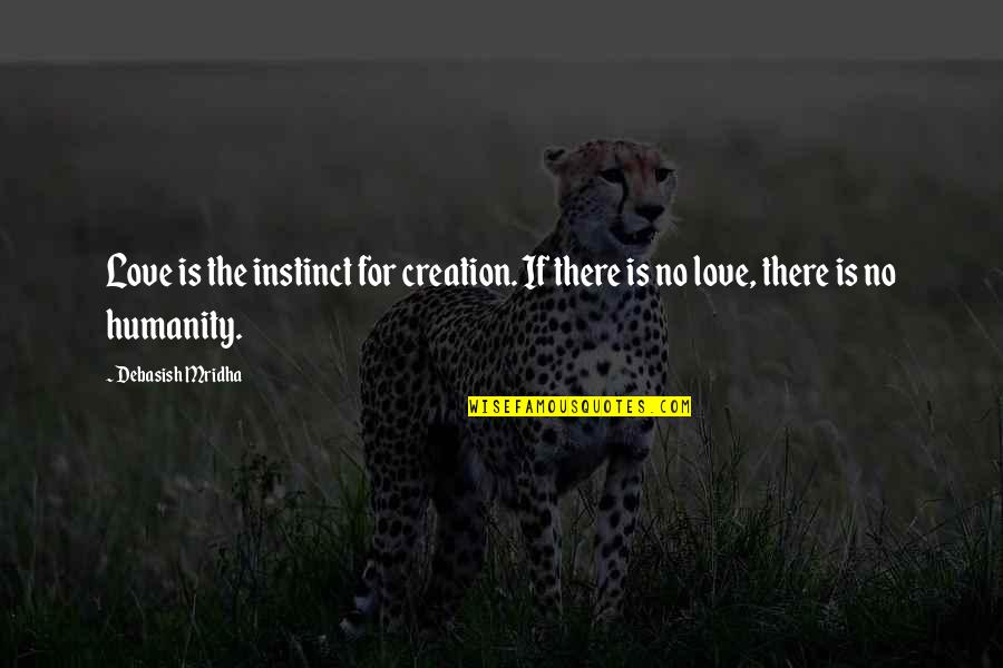 Hope Is For Quotes By Debasish Mridha: Love is the instinct for creation. If there
