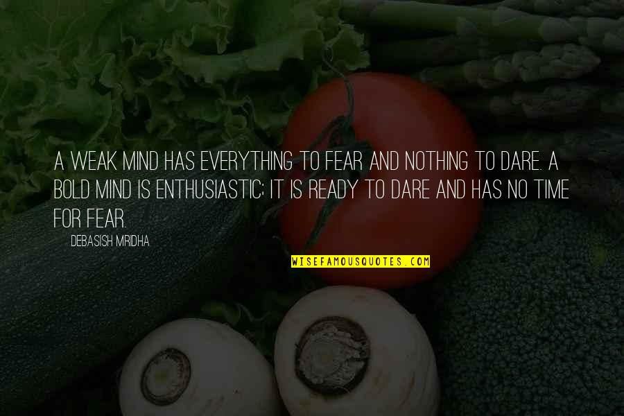 Hope Is For Quotes By Debasish Mridha: A weak mind has everything to fear and
