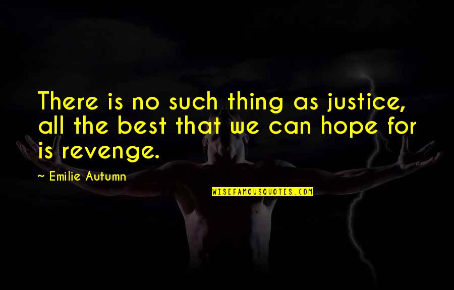 Hope Is For Quotes By Emilie Autumn: There is no such thing as justice, all