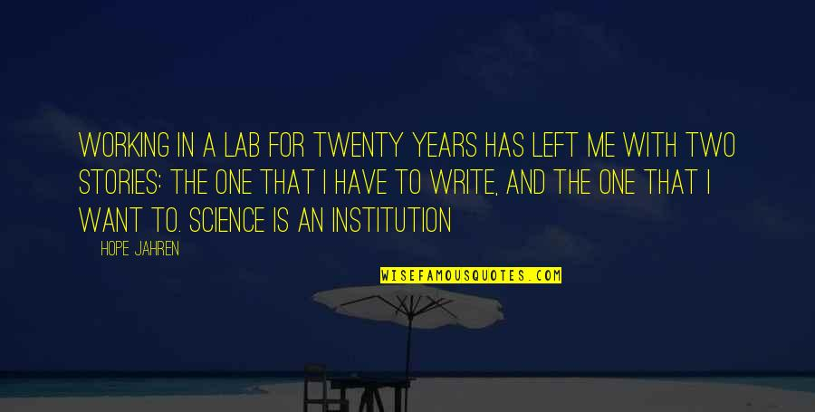 Hope Is For Quotes By Hope Jahren: Working in a lab for twenty years has