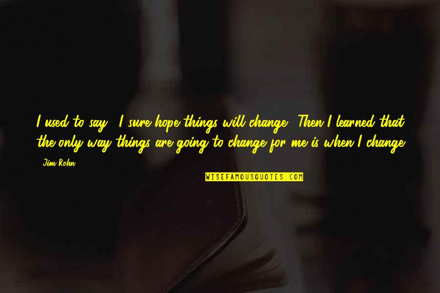 """Hope Is For Quotes By Jim Rohn: I used to say, """"I sure hope things"""