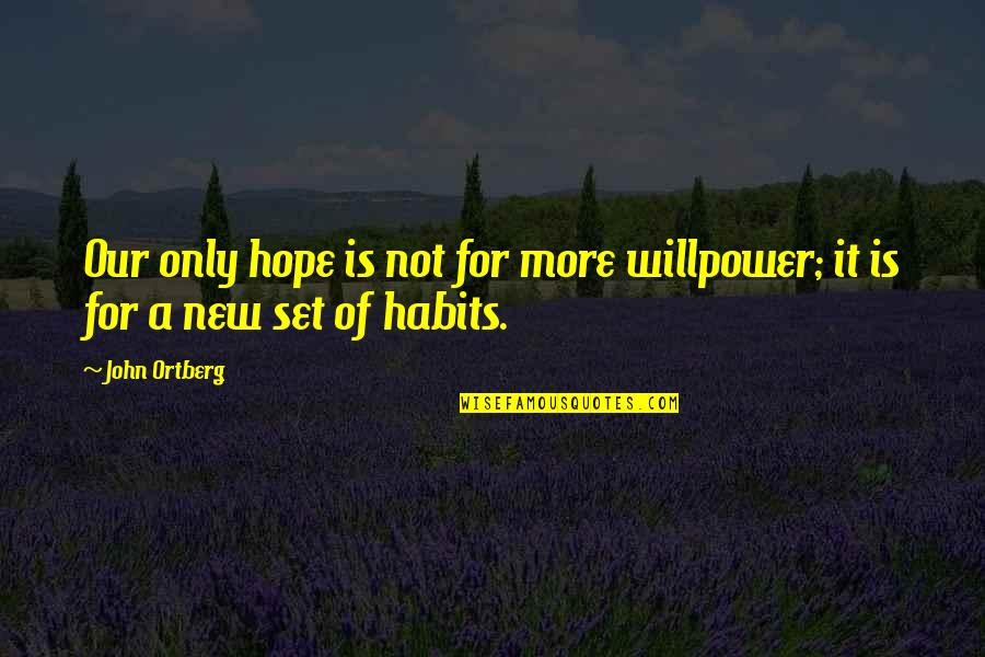 Hope Is For Quotes By John Ortberg: Our only hope is not for more willpower;
