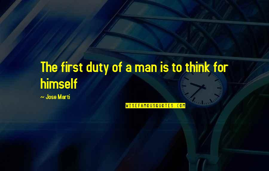 Hope Is For Quotes By Jose Marti: The first duty of a man is to