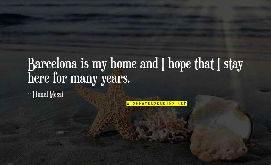 Hope Is For Quotes By Lionel Messi: Barcelona is my home and I hope that