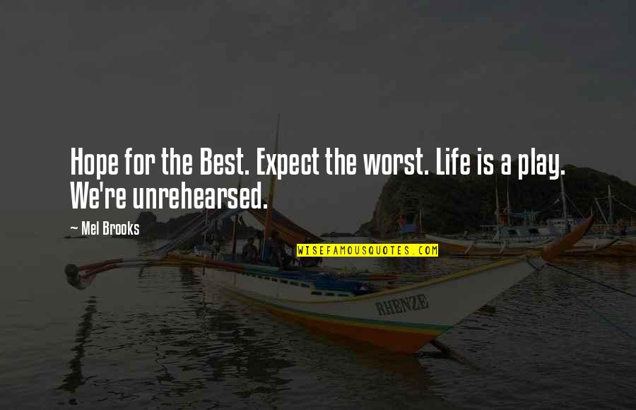 Hope Is For Quotes By Mel Brooks: Hope for the Best. Expect the worst. Life