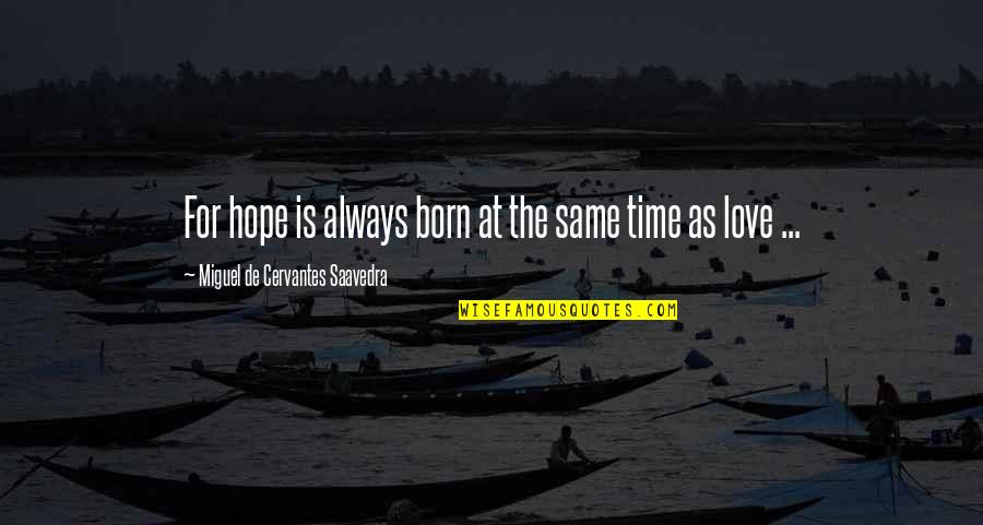 Hope Is For Quotes By Miguel De Cervantes Saavedra: For hope is always born at the same