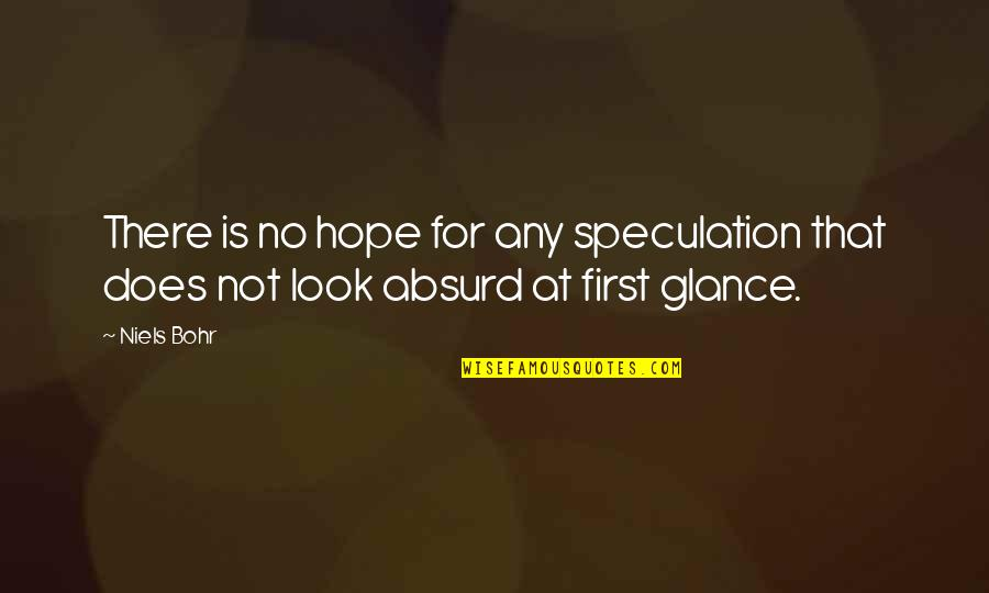 Hope Is For Quotes By Niels Bohr: There is no hope for any speculation that
