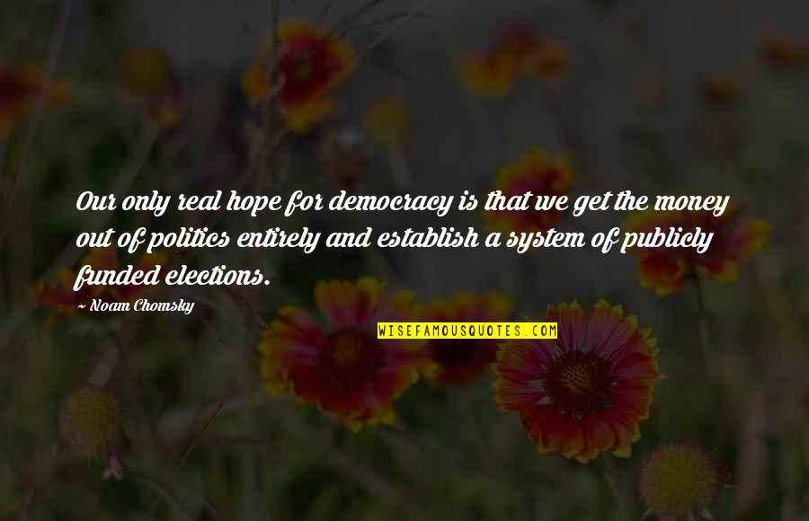 Hope Is For Quotes By Noam Chomsky: Our only real hope for democracy is that
