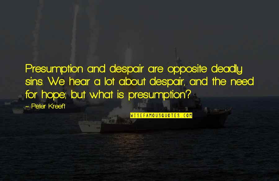 Hope Is For Quotes By Peter Kreeft: Presumption and despair are opposite deadly sins. We
