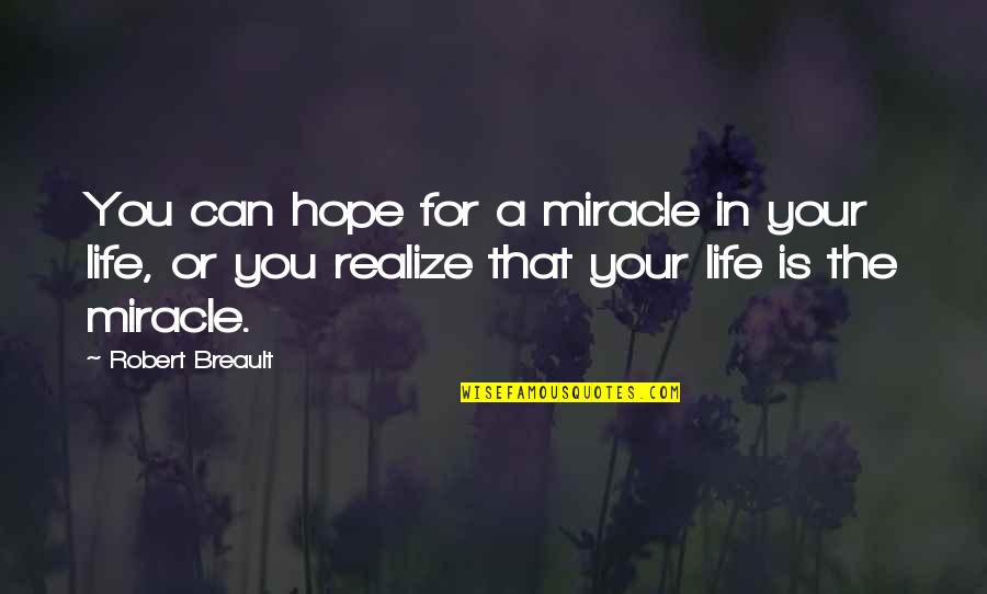 Hope Is For Quotes By Robert Breault: You can hope for a miracle in your