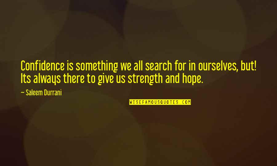 Hope Is For Quotes By Saleem Durrani: Confidence is something we all search for in