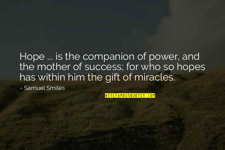 Hope Is For Quotes By Samuel Smiles: Hope ... is the companion of power, and