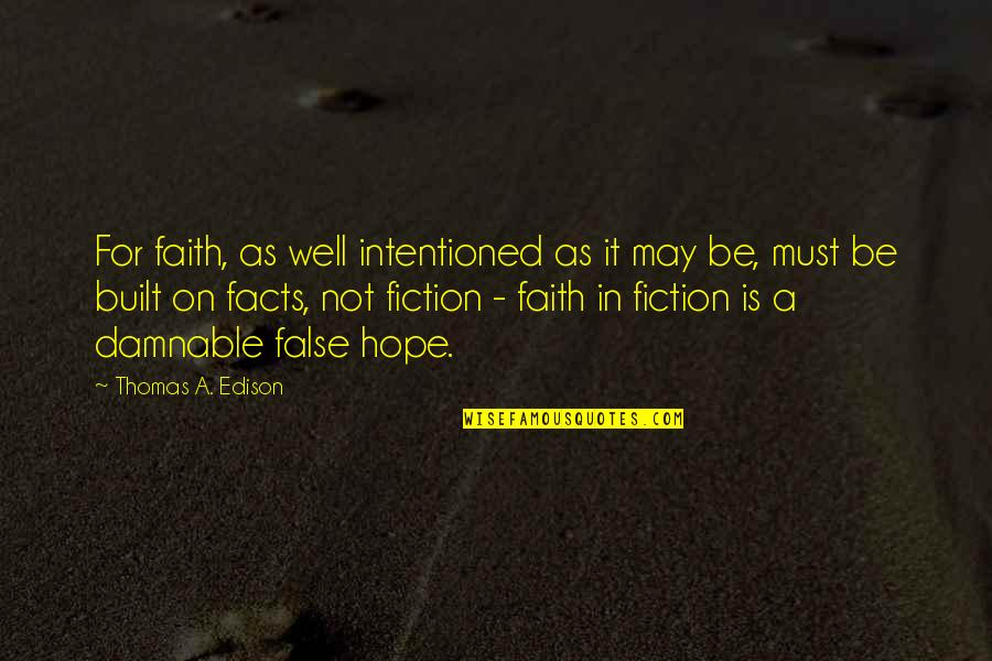 Hope Is For Quotes By Thomas A. Edison: For faith, as well intentioned as it may