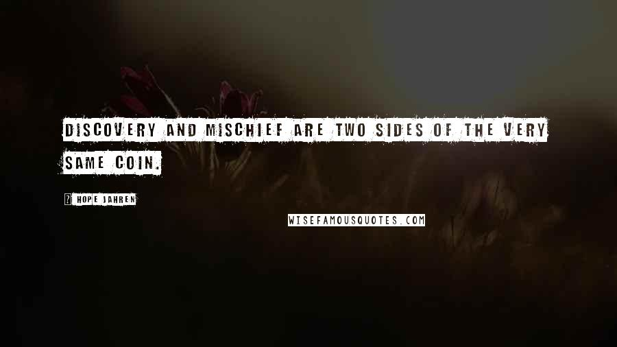 Hope Jahren quotes: discovery and mischief are two sides of the very same coin.