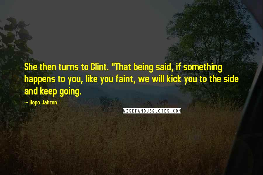 "Hope Jahren quotes: She then turns to Clint. ""That being said, if something happens to you, like you faint, we will kick you to the side and keep going."