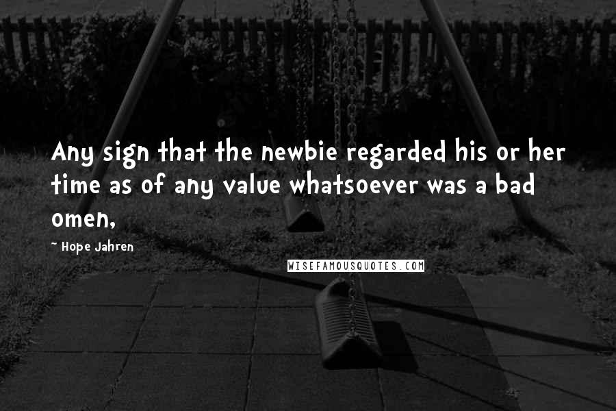 Hope Jahren quotes: Any sign that the newbie regarded his or her time as of any value whatsoever was a bad omen,