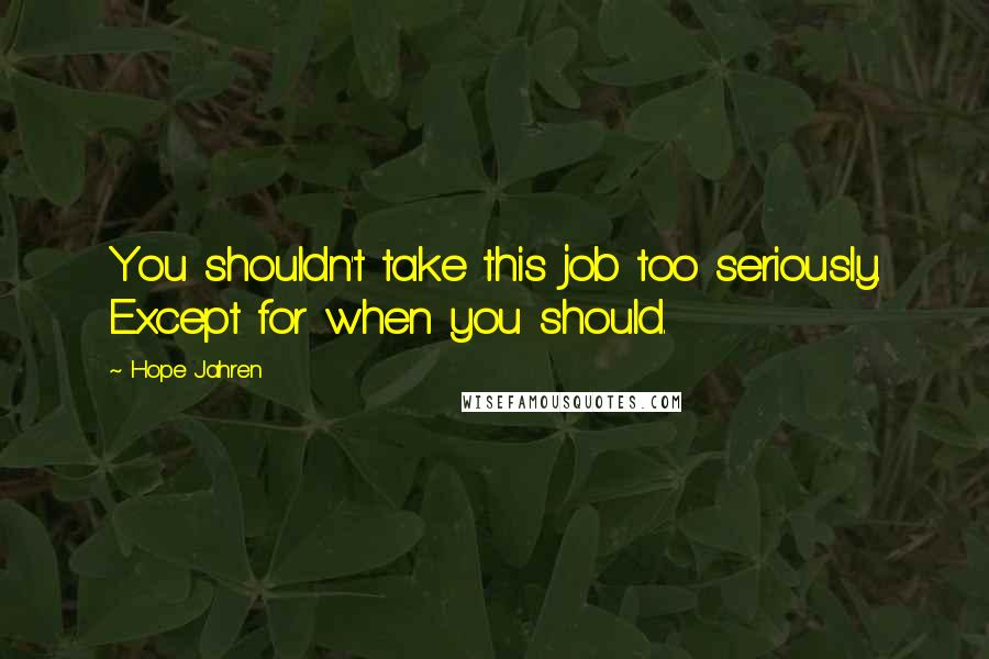Hope Jahren quotes: You shouldn't take this job too seriously. Except for when you should.