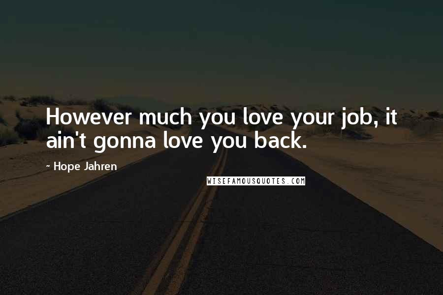 Hope Jahren quotes: However much you love your job, it ain't gonna love you back.