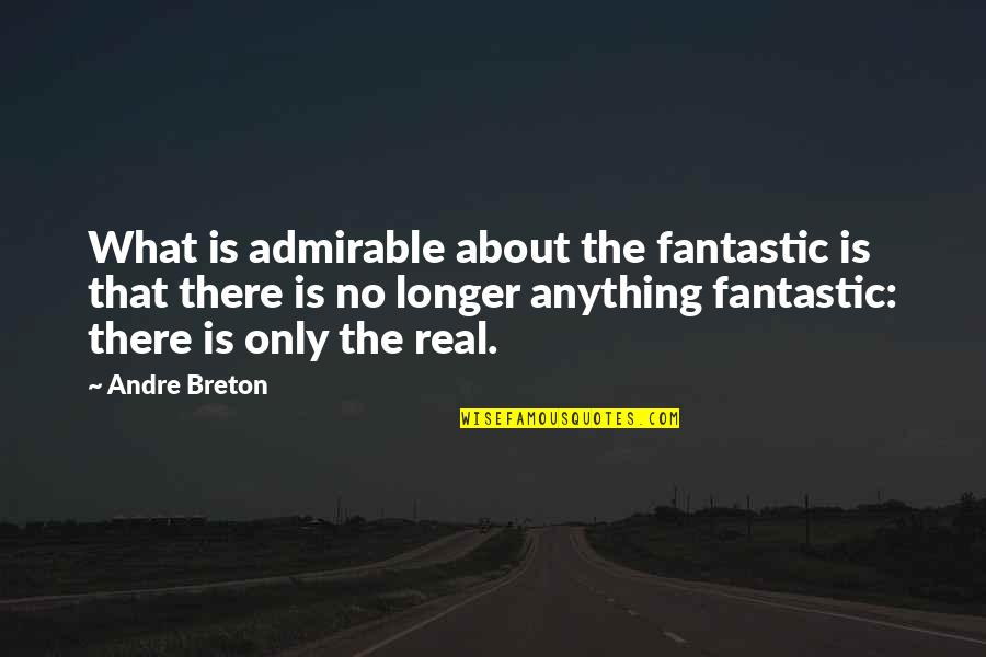 Hope She Knows Quotes By Andre Breton: What is admirable about the fantastic is that