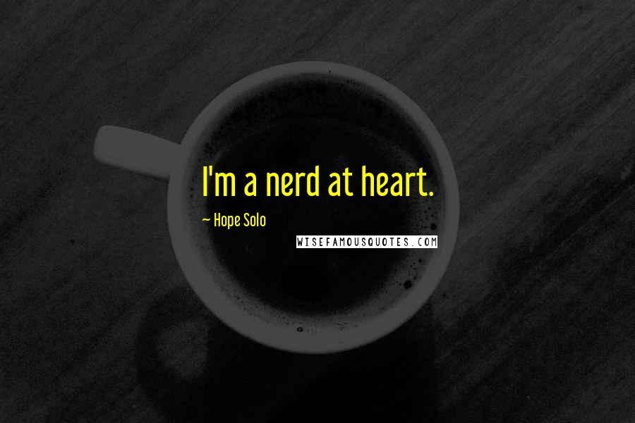 Hope Solo quotes: I'm a nerd at heart.