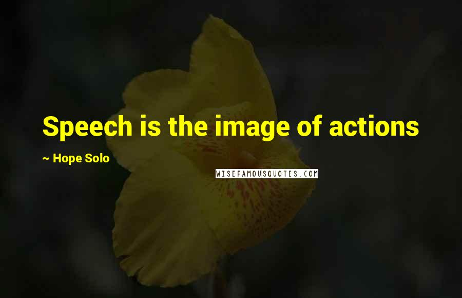 Hope Solo quotes: Speech is the image of actions
