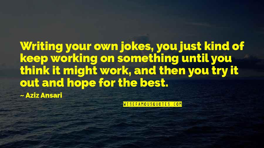 Hope The Best For You Quotes By Aziz Ansari: Writing your own jokes, you just kind of