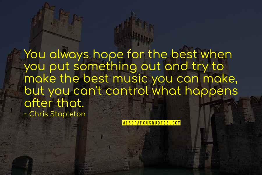 Hope The Best For You Quotes By Chris Stapleton: You always hope for the best when you