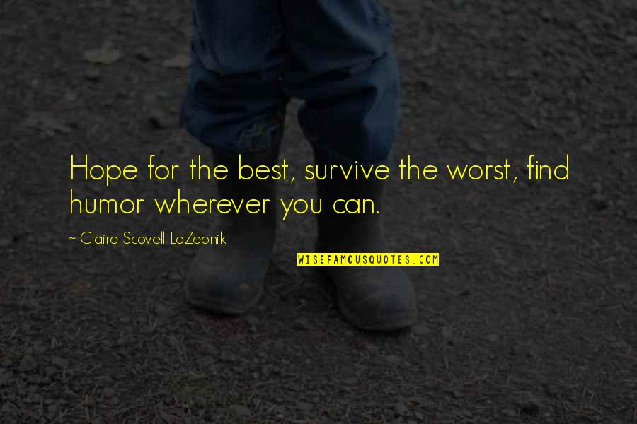 Hope The Best For You Quotes By Claire Scovell LaZebnik: Hope for the best, survive the worst, find