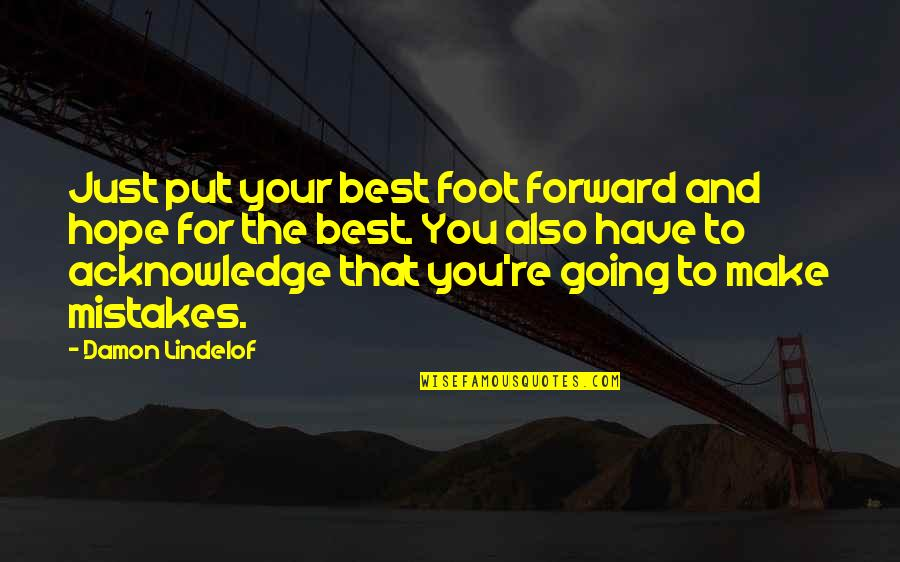 Hope The Best For You Quotes By Damon Lindelof: Just put your best foot forward and hope