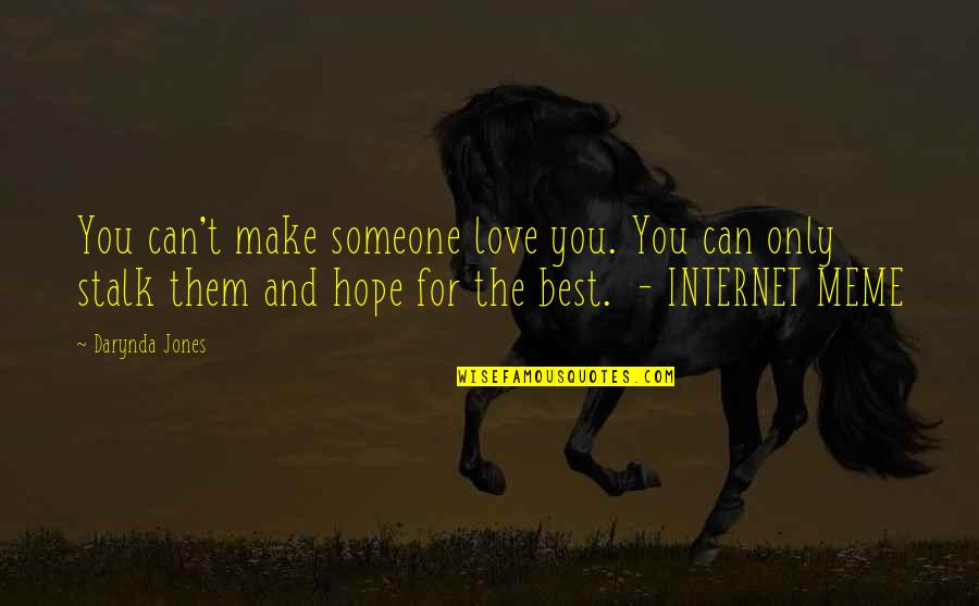 Hope The Best For You Quotes By Darynda Jones: You can't make someone love you. You can