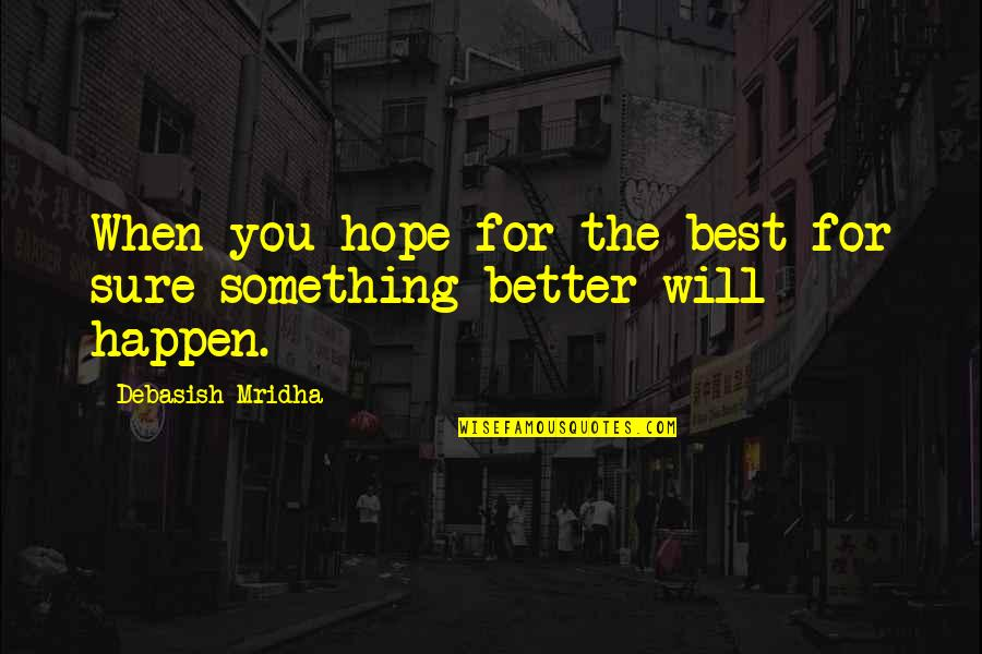 Hope The Best For You Quotes By Debasish Mridha: When you hope for the best for sure