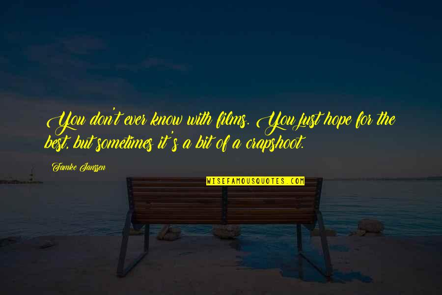 Hope The Best For You Quotes By Famke Janssen: You don't ever know with films. You just