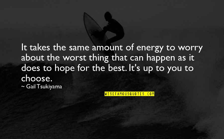 Hope The Best For You Quotes By Gail Tsukiyama: It takes the same amount of energy to