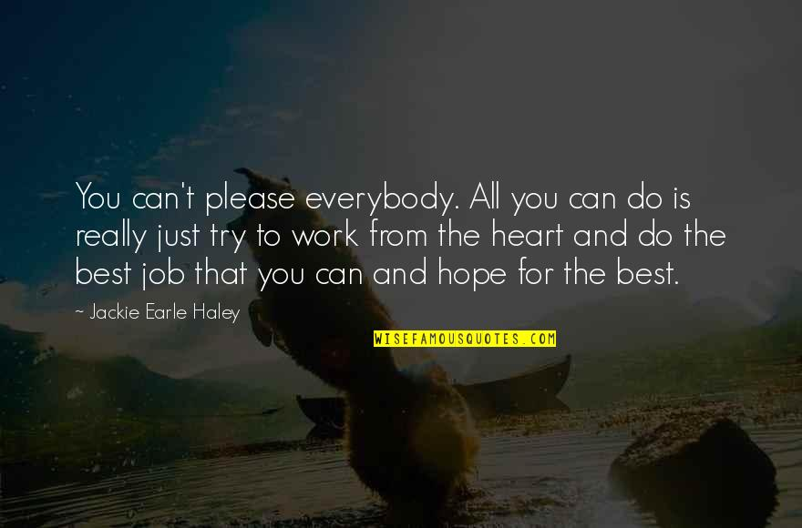Hope The Best For You Quotes By Jackie Earle Haley: You can't please everybody. All you can do