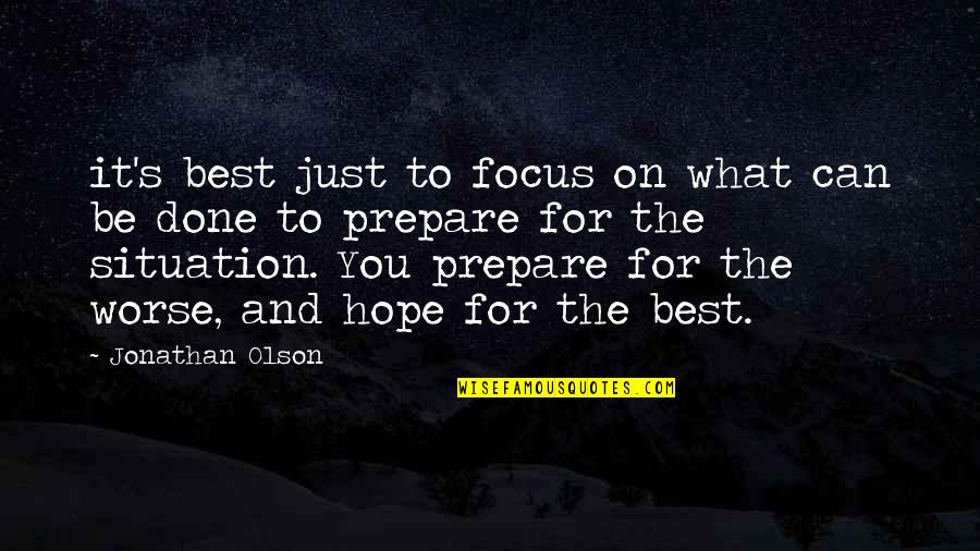 Hope The Best For You Quotes By Jonathan Olson: it's best just to focus on what can