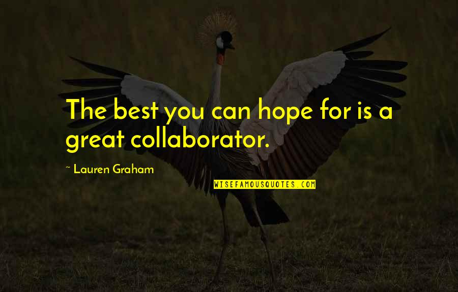 Hope The Best For You Quotes By Lauren Graham: The best you can hope for is a