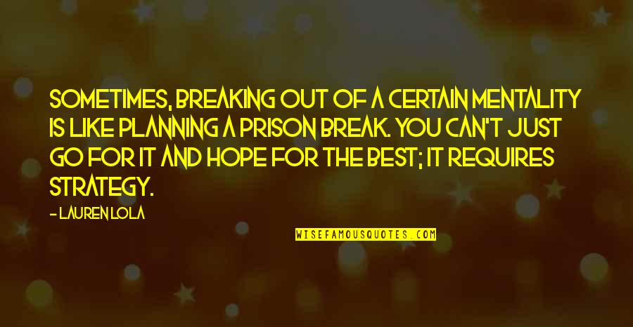 Hope The Best For You Quotes By Lauren Lola: Sometimes, breaking out of a certain mentality is