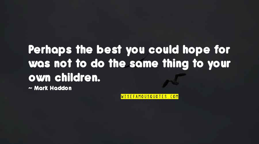 Hope The Best For You Quotes By Mark Haddon: Perhaps the best you could hope for was