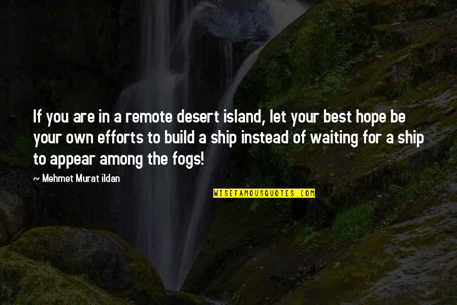 Hope The Best For You Quotes By Mehmet Murat Ildan: If you are in a remote desert island,