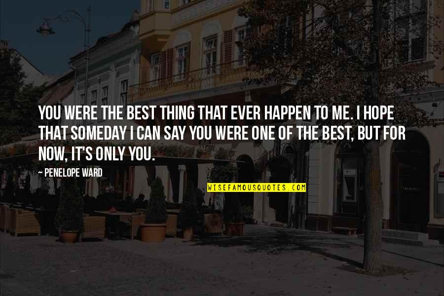 Hope The Best For You Quotes By Penelope Ward: You were the best thing that ever happen